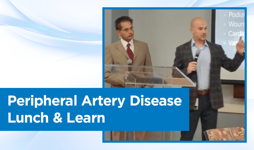 Dr. Velury and Dr. Kochenower speaking at Peripheral Artery Disease Lunch & Learn