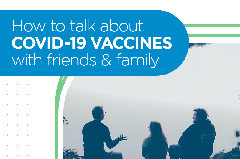 How to talk about COVID-19 vaccines with friends & family